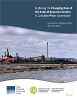 Exploring the Changing Role of the Natural Resource Sectors in Canadian Water Governance: Implications and Opportunities – Workshop Report